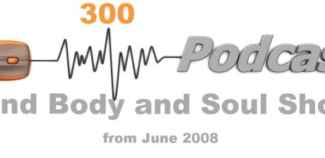 300 Podcasts Mind Body and Soul Show